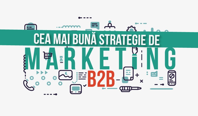 Cea mai bună strategie de marketing Business to Business (B2B) în 2019